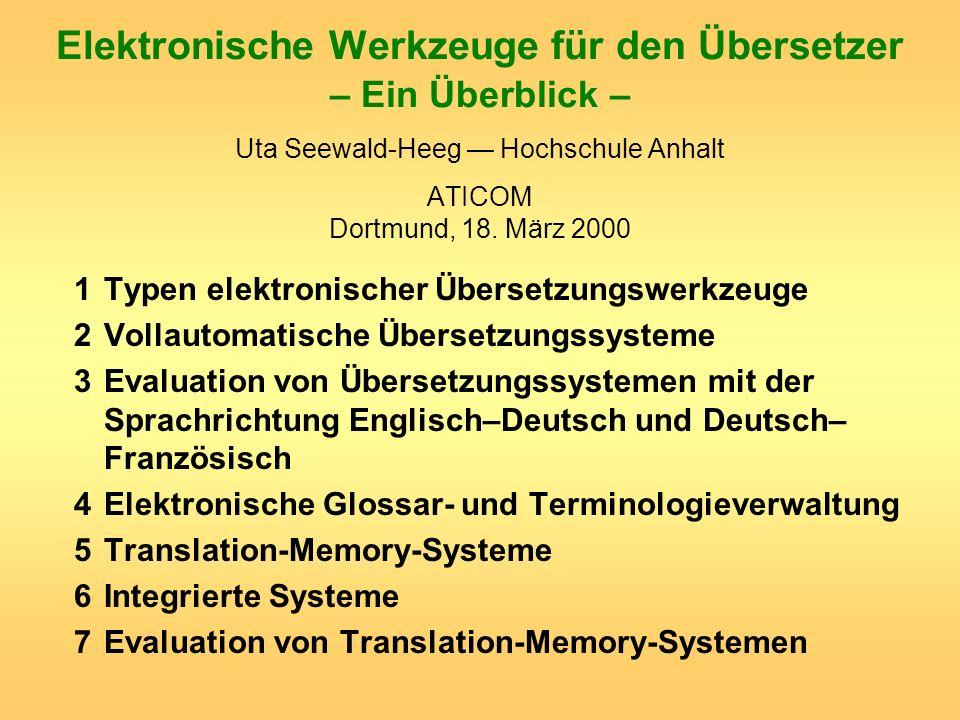 Elektronische Werkzeuge für den Übersetzer – Ein Überblick – Uta Seewald-Heeg Hochschule Anhalt ATICOM Dortmund, 18. März 2000 1Typen elektronischer Ü