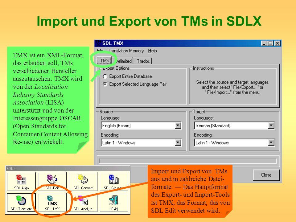 Import und Export von TMs in SDLX Import und Export von TMs aus und in zahlreiche Datei- formate. Das Hauptformat des Export- und Import-Tools ist TMX