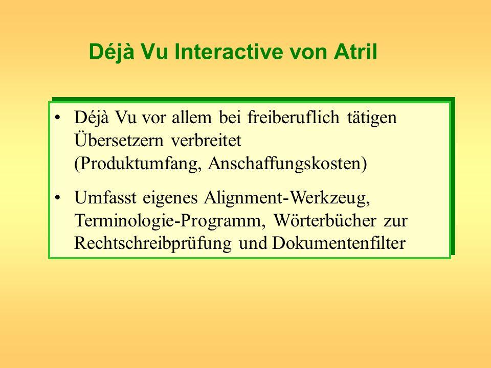 Déjà Vu Interactive von Atril Déjà Vu vor allem bei freiberuflich tätigen Übersetzern verbreitet (Produktumfang, Anschaffungskosten) Umfasst eigenes A