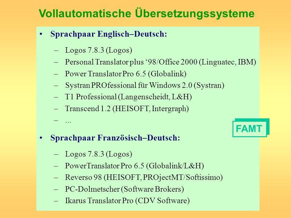 Vollautomatische Übersetzungssysteme Sprachpaar Englisch–Deutsch: – Logos 7.8.3 (Logos) – Personal Translator plus 98/Office 2000 (Linguatec, IBM) – P