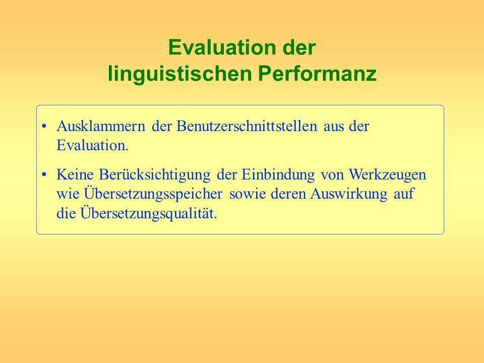 Evaluation der linguistischen Performanz Ausklammern der Benutzerschnittstellen aus der Evaluation. Keine Berücksichtigung der Einbindung von Werkzeug
