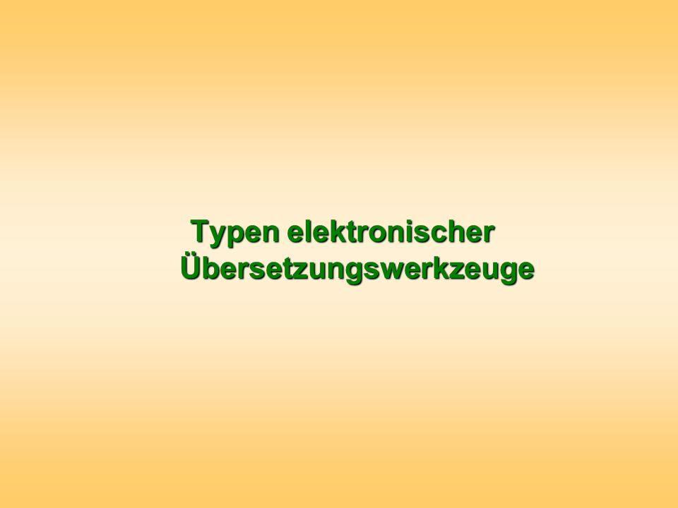 Elektronische Werkzeuge für den Übersetzer Systemtypen Textbausteine Vollautomatische Übersetzungssysteme Terminologieverwaltungssysteme Translation Memories / Übersetzungsspeicher Integrierte Übersetzungssysteme