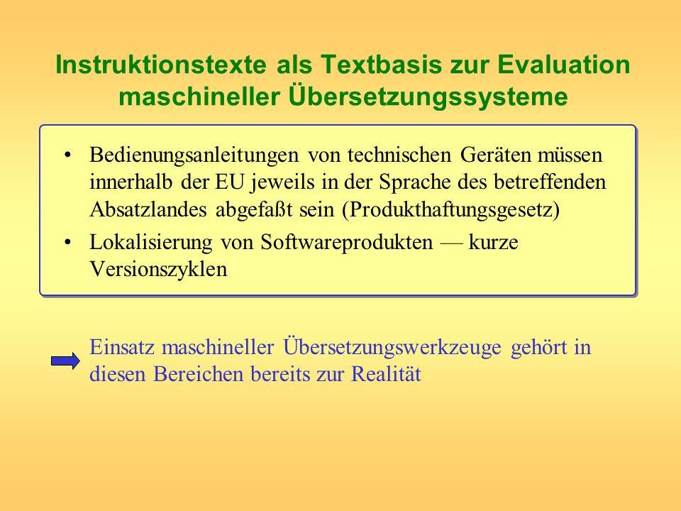 Instruktionstexte als Textbasis zur Evaluation maschineller Übersetzungssysteme Bedienungsanleitungen von technischen Geräten müssen innerhalb der EU