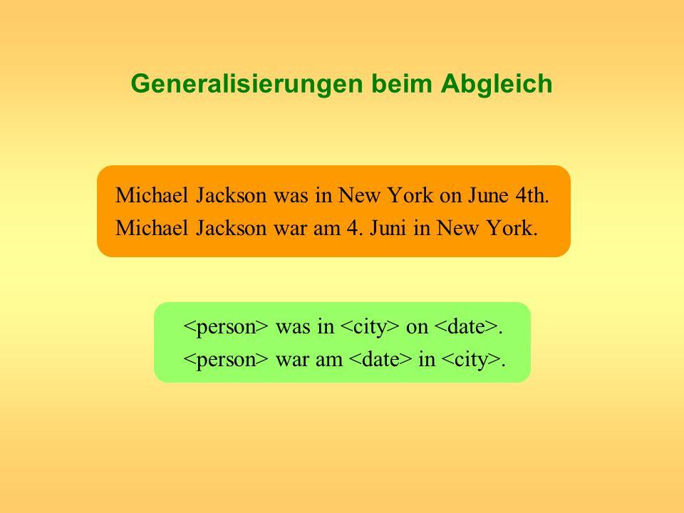 Generalisierungen beim Abgleich Michael Jackson was in New York on June 4th. Michael Jackson war am 4. Juni in New York. was in on. war am in.