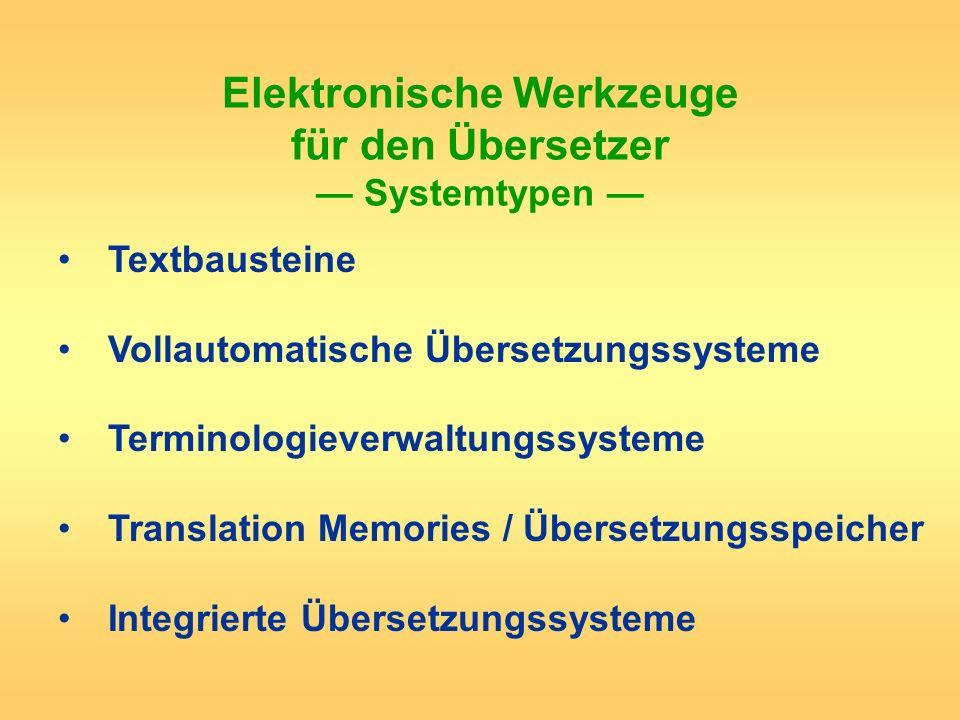 Elektronische Werkzeuge für den Übersetzer Systemtypen Textbausteine Vollautomatische Übersetzungssysteme Terminologieverwaltungssysteme Translation M