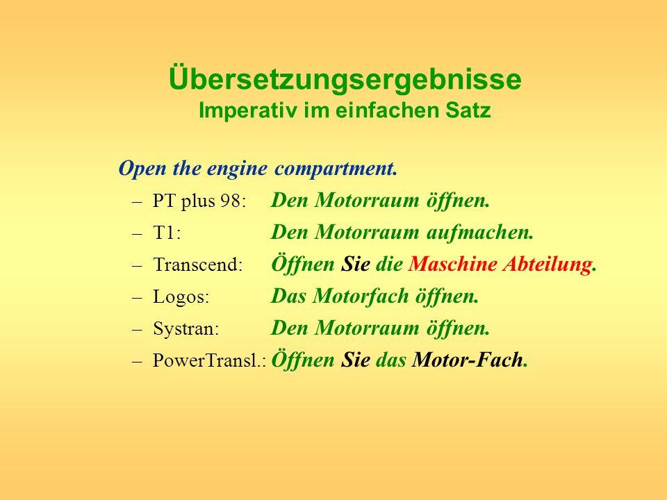 Übersetzungsergebnisse Imperativ im einfachen Satz Open the engine compartment. –PT plus 98: Den Motorraum öffnen. –T1: Den Motorraum aufmachen. –Tran