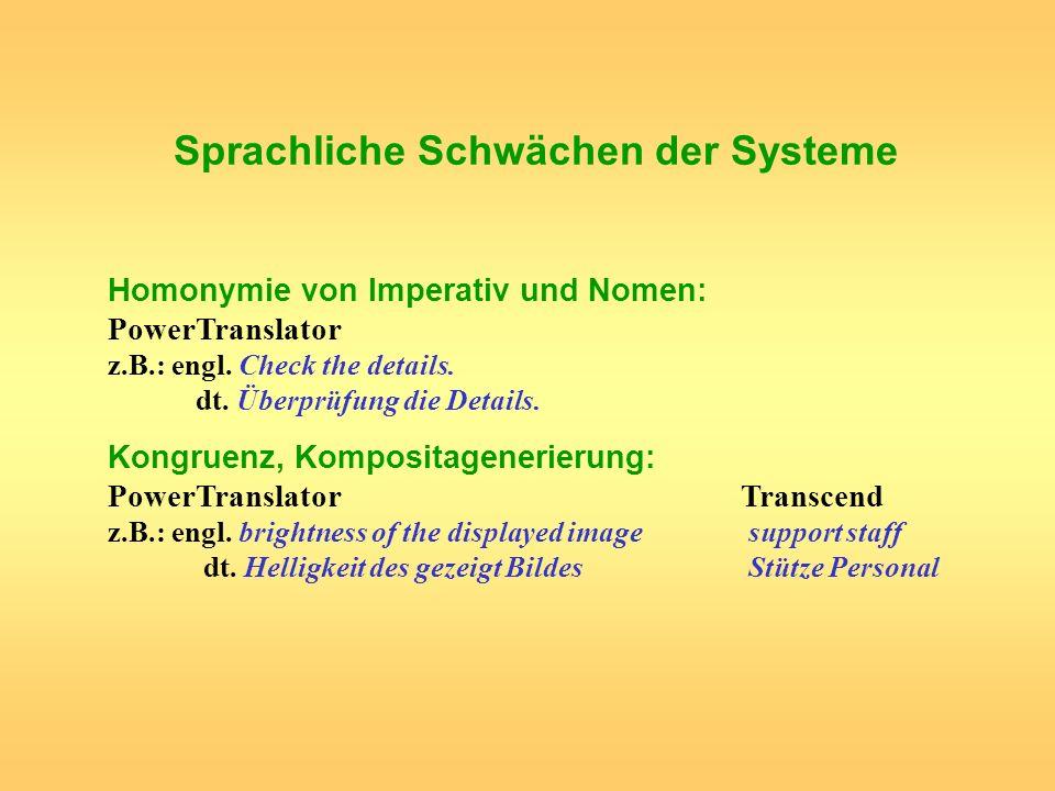 Sprachliche Schwächen der Systeme Homonymie von Imperativ und Nomen: PowerTranslator z.B.: engl. Check the details. dt. Überprüfung die Details. Kongr