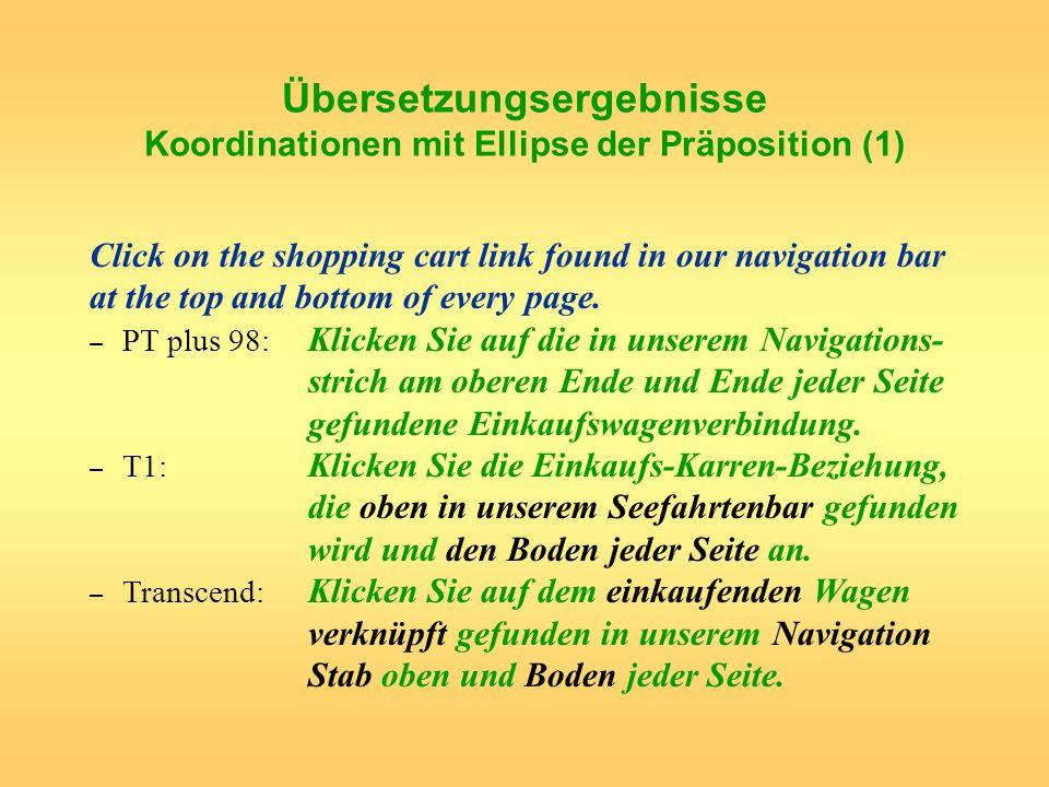 Übersetzungsergebnisse Koordinationen mit Ellipse der Präposition (1) Click on the shopping cart link found in our navigation bar at the top and botto