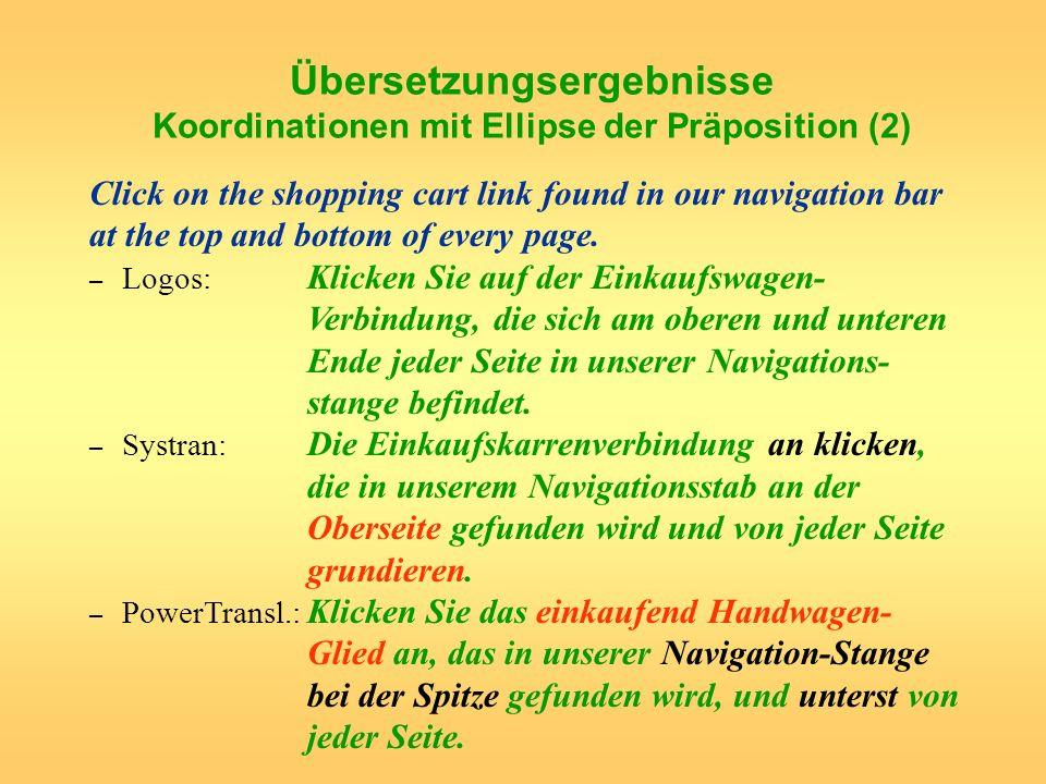 Übersetzungsergebnisse Koordinationen mit Ellipse der Präposition (2) Click on the shopping cart link found in our navigation bar at the top and botto