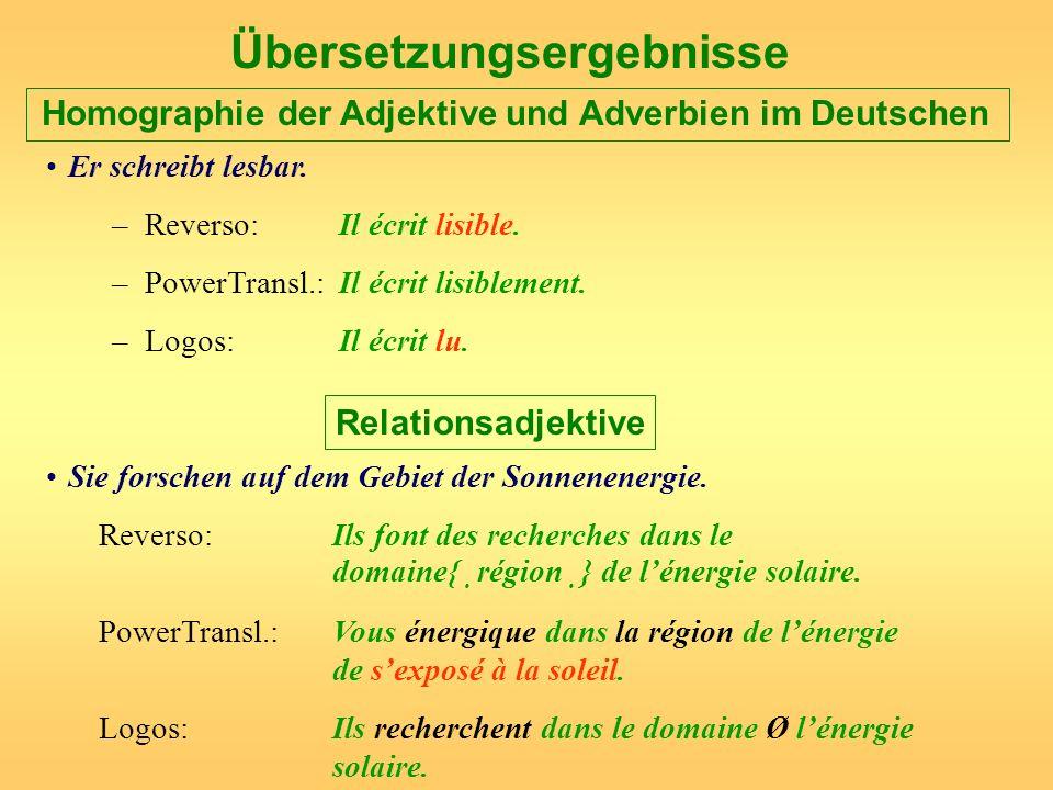 Übersetzungsergebnisse Homographie der Adjektive und Adverbien im Deutschen Er schreibt lesbar. –Reverso: Il écrit lisible. –PowerTransl.: Il écrit li