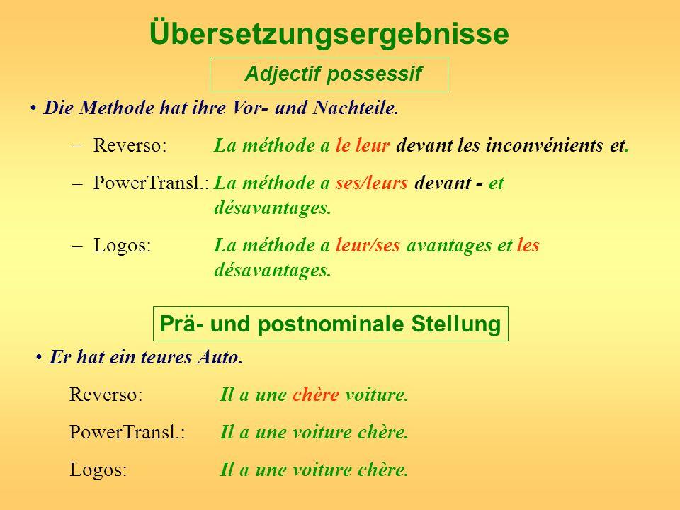 Übersetzungsergebnisse Adjectif possessif Die Methode hat ihre Vor- und Nachteile. –Reverso: La méthode a le leur devant les inconvénients et. –PowerT