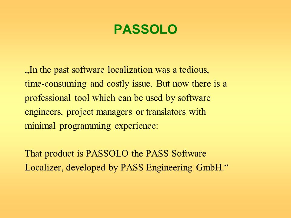 PASSOLO In the past software localization was a tedious, time-consuming and costly issue. But now there is a professional tool which can be used by so