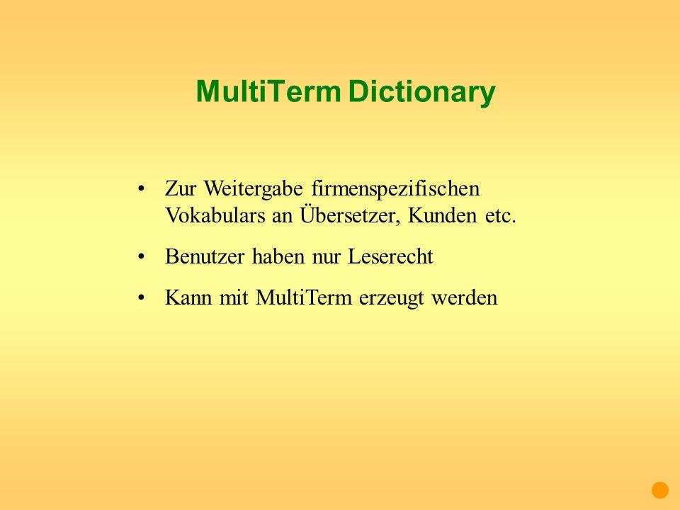 MultiTerm Dictionary Zur Weitergabe firmenspezifischen Vokabulars an Übersetzer, Kunden etc. Benutzer haben nur Leserecht Kann mit MultiTerm erzeugt w