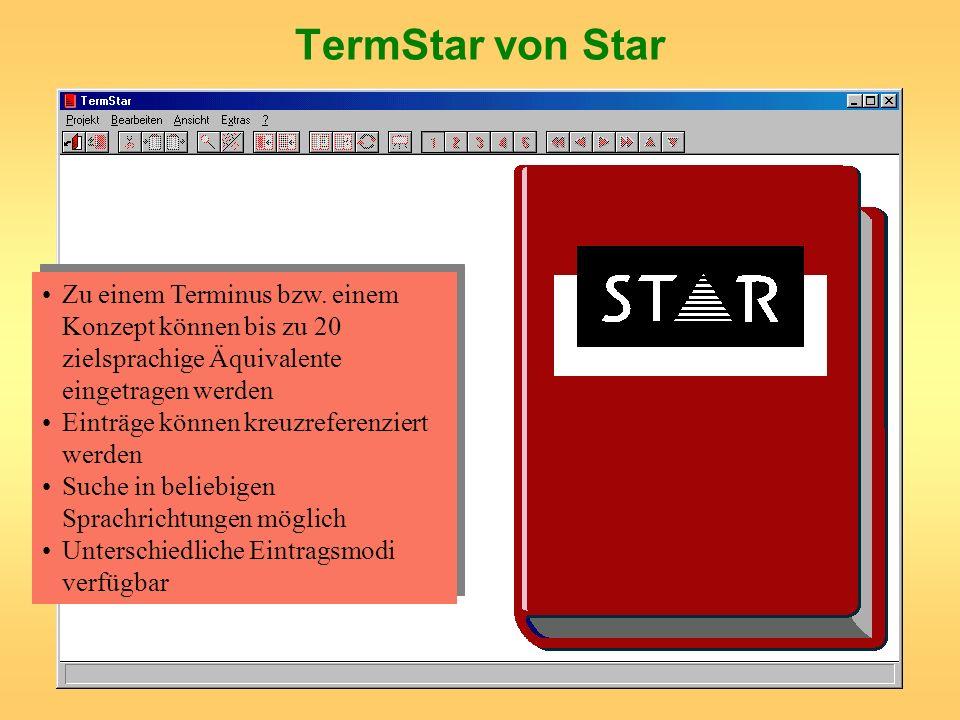 TermStar von Star Zu einem Terminus bzw. einem Konzept können bis zu 20 zielsprachige Äquivalente eingetragen werden Einträge können kreuzreferenziert