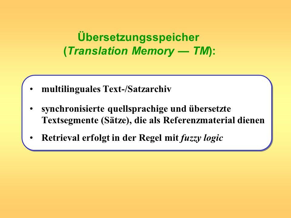 Übersetzungsspeicher (Translation Memory TM): multilinguales Text-/Satzarchiv synchronisierte quellsprachige und übersetzte Textsegmente (Sätze), die
