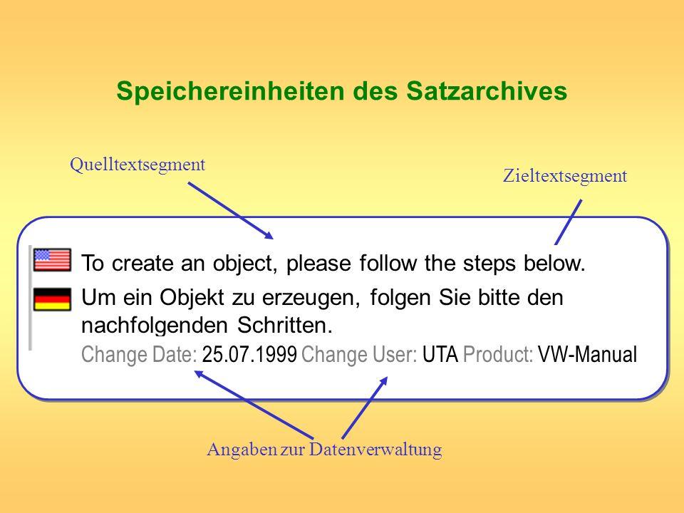 Speichereinheiten des Satzarchives Quelltextsegment Zieltextsegment Angaben zur Datenverwaltung To create an object, please follow the steps below. Um