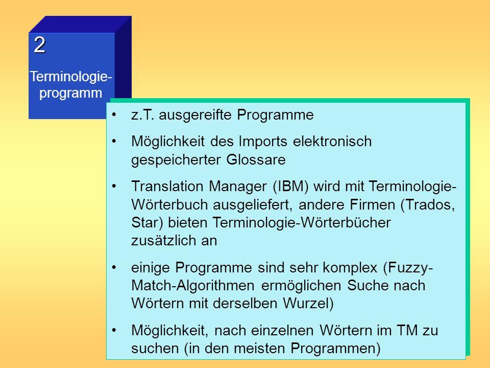 2 Terminologie- programm z.T. ausgereifte Programme Möglichkeit des Imports elektronisch gespeicherter Glossare Translation Manager (IBM) wird mit Ter