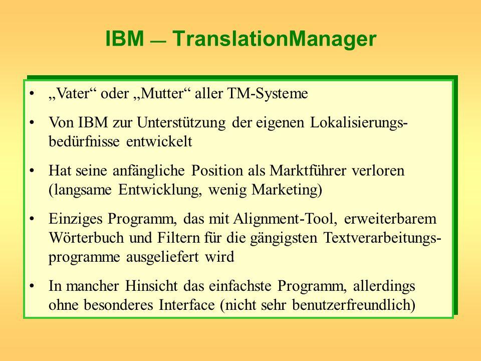 IBM TranslationManager Vater oder Mutter aller TM-Systeme Von IBM zur Unterstützung der eigenen Lokalisierungs- bedürfnisse entwickelt Hat seine anfän