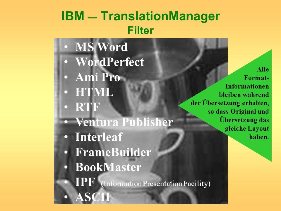 IBM TranslationManager Filter MS Word WordPerfect Ami Pro HTML RTF Ventura Publisher Interleaf FrameBuilder BookMaster IPF (Information Presentation F