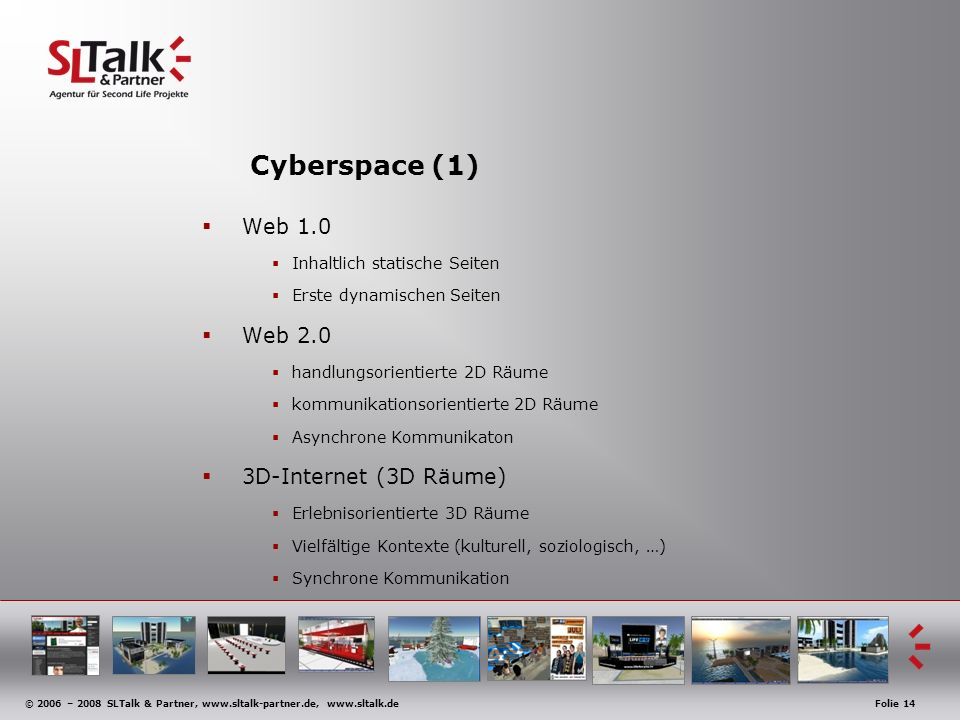 © 2006 – 2008 SLTalk & Partner, www.sltalk-partner.de, www.sltalk.deFolie 14 Cyberspace (1) Web 1.0 Inhaltlich statische Seiten Erste dynamischen Seit