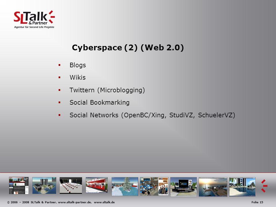 © 2006 – 2008 SLTalk & Partner, www.sltalk-partner.de, www.sltalk.deFolie 15 Cyberspace (2) (Web 2.0) Blogs Wikis Twittern (Microblogging) Social Book