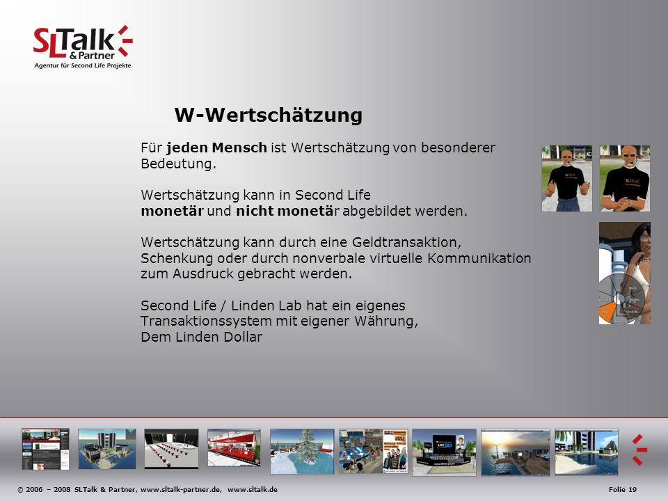 © 2006 – 2008 SLTalk & Partner, www.sltalk-partner.de, www.sltalk.deFolie 19 W-Wertschätzung Für jeden Mensch ist Wertschätzung von besonderer Bedeutu