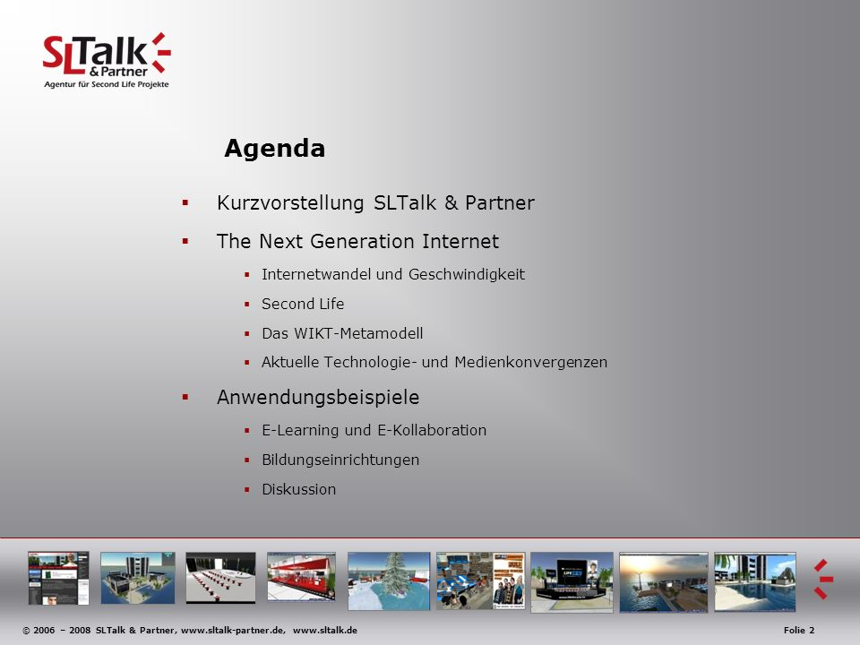 © 2006 – 2008 SLTalk & Partner, www.sltalk-partner.de, www.sltalk.deFolie 2 Agenda Kurzvorstellung SLTalk & Partner The Next Generation Internet Inter