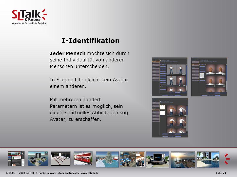 © 2006 – 2008 SLTalk & Partner, www.sltalk-partner.de, www.sltalk.deFolie 20 I-Identifikation Jeder Mensch möchte sich durch seine Individualität von anderen Menschen unterscheiden.
