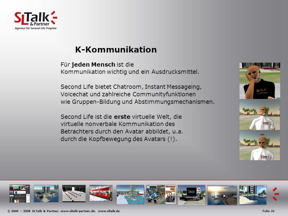 © 2006 – 2008 SLTalk & Partner, www.sltalk-partner.de, www.sltalk.deFolie 21 K-Kommunikation Für jeden Mensch ist die Kommunikation wichtig und ein Au