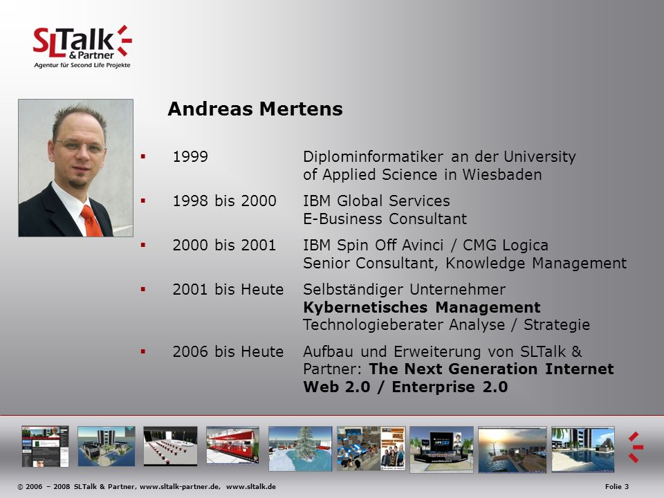© 2006 – 2008 SLTalk & Partner, www.sltalk-partner.de, www.sltalk.deFolie 3 Andreas Mertens 1999 Diplominformatiker an der University of Applied Scien