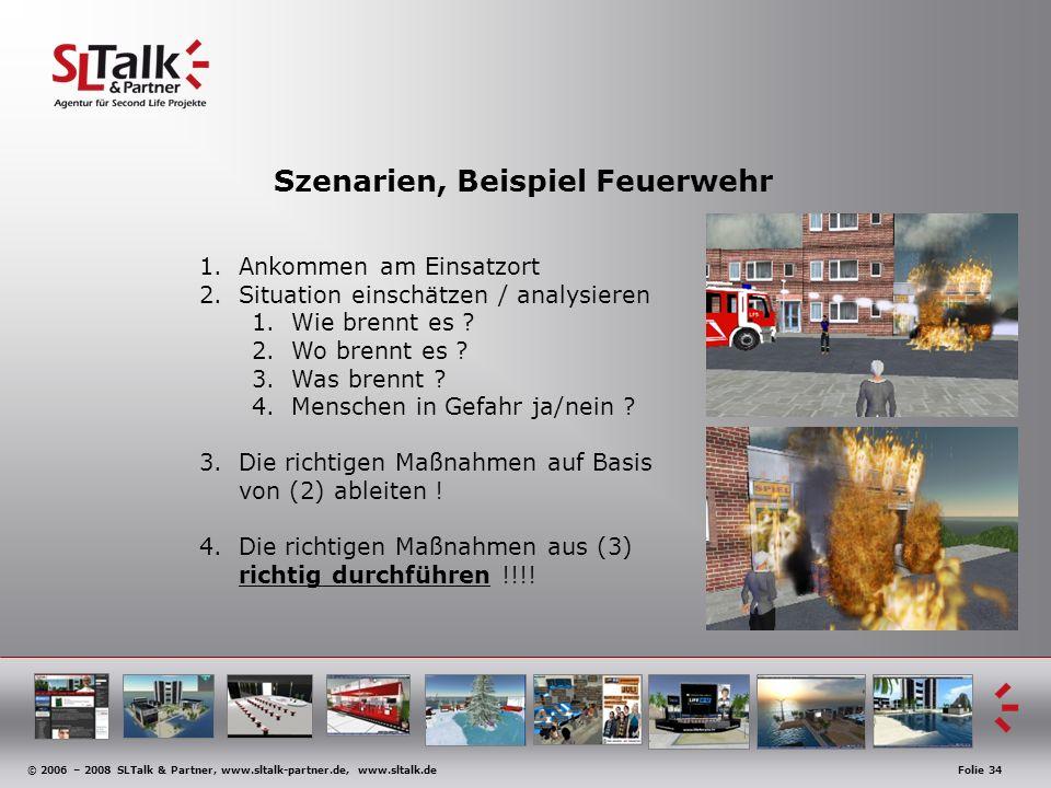 © 2006 – 2008 SLTalk & Partner, www.sltalk-partner.de, www.sltalk.deFolie 34 Szenarien, Beispiel Feuerwehr 1.Ankommen am Einsatzort 2.Situation einschätzen / analysieren 1.Wie brennt es .