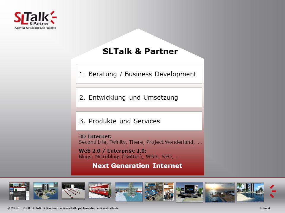 © 2006 – 2008 SLTalk & Partner, www.sltalk-partner.de, www.sltalk.deFolie 4 3D Internet: Second Life, Twinity, There, Project Wonderland, … SLTalk & P