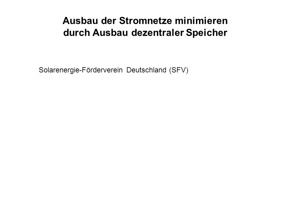 Ausbau der Stromnetze minimieren durch Ausbau dezentraler Speicher Solarenergie-Förderverein Deutschland (SFV)