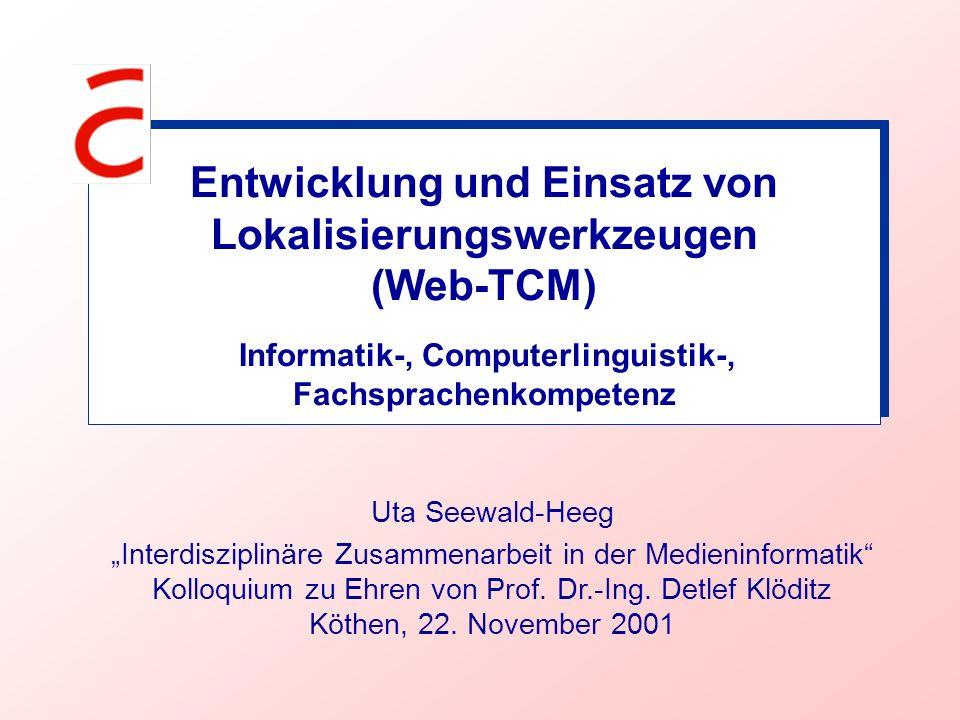 Entwicklung und Einsatz von Lokalisierungswerkzeugen 1.Lokalisierung 2.Kompetenzen bei der Entwicklung von Software und Lokalisierungswerkzeugen 3.Kompetenzen beim Einsatz von Lokalisierungswerkzeugen 4.Entwicklung des Lokalisierungswerkzeugs Web-TCM 5.Resümee 1.Lokalisierung 2.Kompetenzen bei der Entwicklung von Software und Lokalisierungswerkzeugen 3.Kompetenzen beim Einsatz von Lokalisierungswerkzeugen 4.Entwicklung des Lokalisierungswerkzeugs Web-TCM 5.Resümee