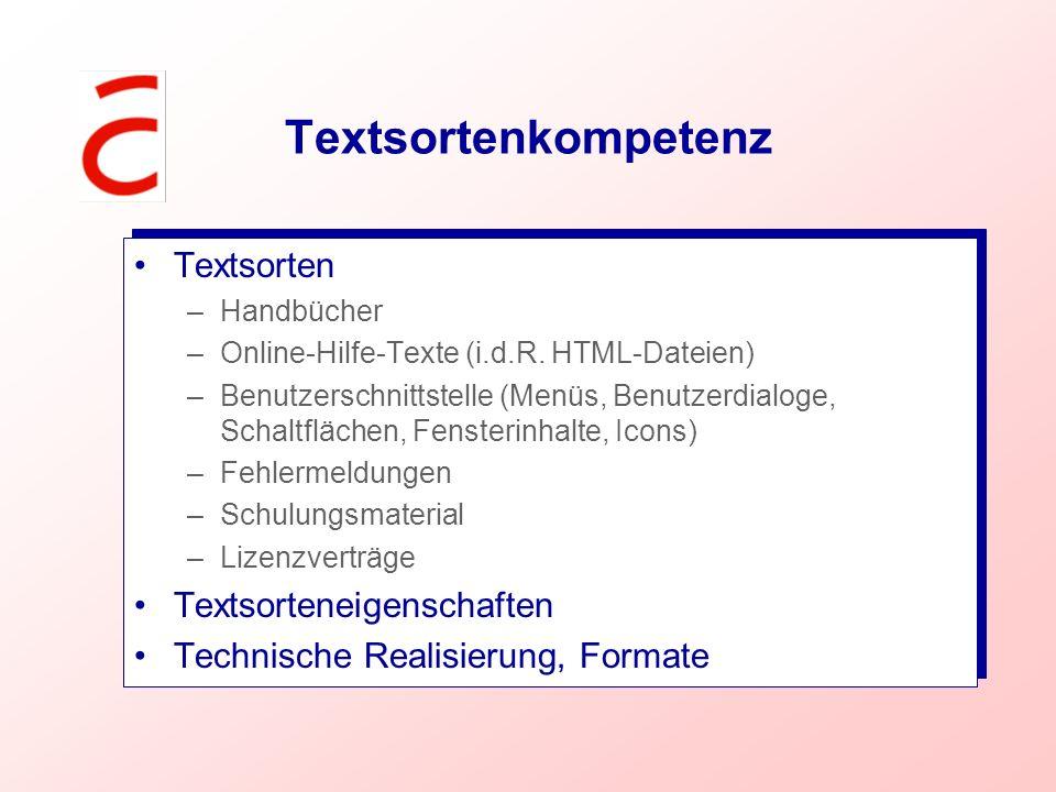 Textsortenkompetenz Textsorten –Handbücher –Online-Hilfe-Texte (i.d.R. HTML-Dateien) –Benutzerschnittstelle (Menüs, Benutzerdialoge, Schaltflächen, Fe