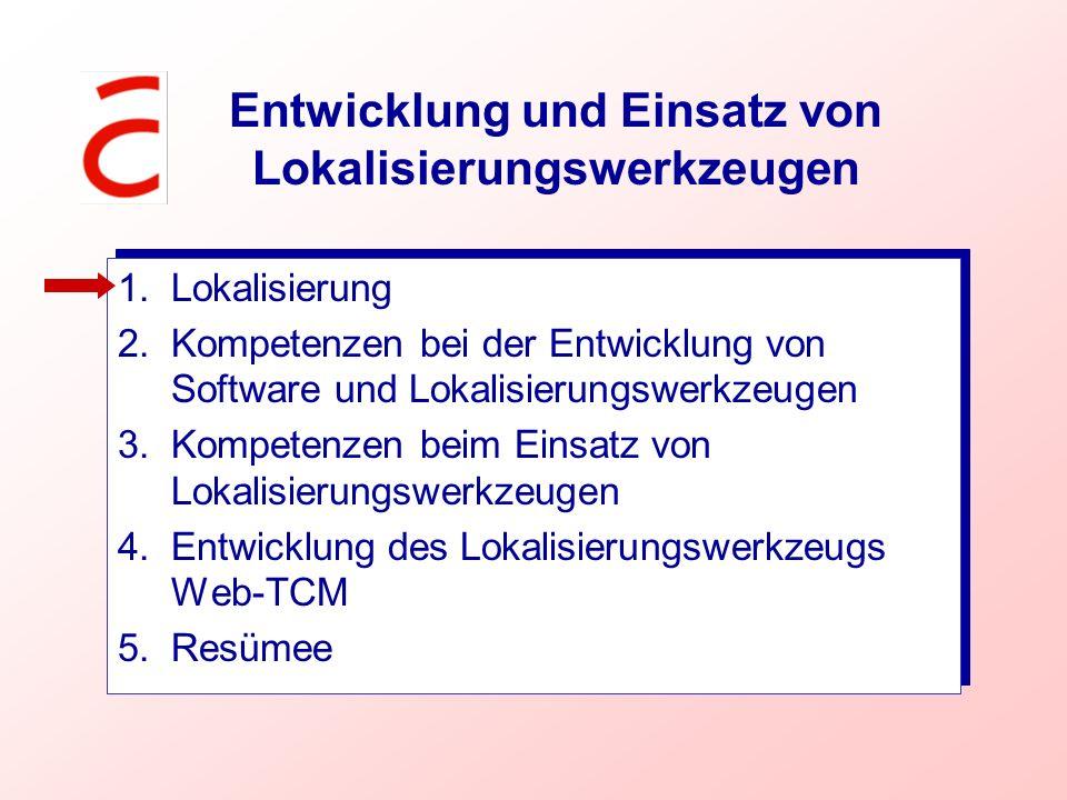 Kompetenz beim Einsatz von Lokalisierungswerkzeugen Maschinelle Übersetzungssysteme Translation-Memory-Systeme Programme zur Bearbeitung von Online-Hilfen Programme zur Lokalisierung von Software-Quelldateien