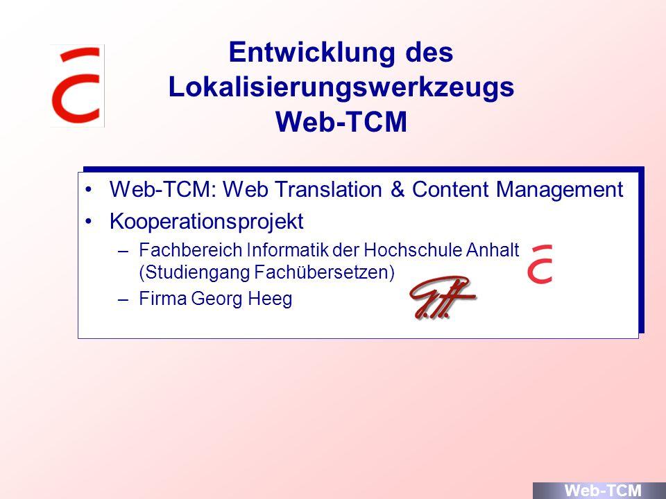 Entwicklung des Lokalisierungswerkzeugs Web-TCM Web-TCM: Web Translation & Content Management Kooperationsprojekt –Fachbereich Informatik der Hochschu