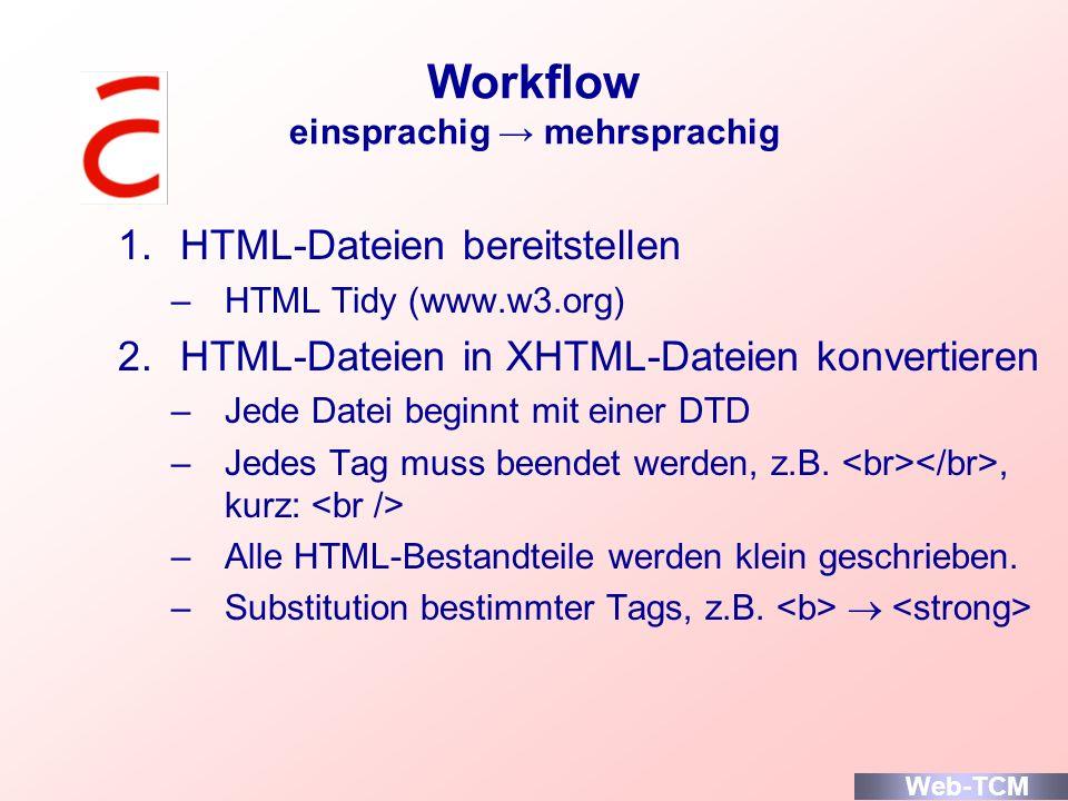 Workflow einsprachig mehrsprachig 1.HTML-Dateien bereitstellen –HTML Tidy (www.w3.org) 2.HTML-Dateien in XHTML-Dateien konvertieren –Jede Datei beginn