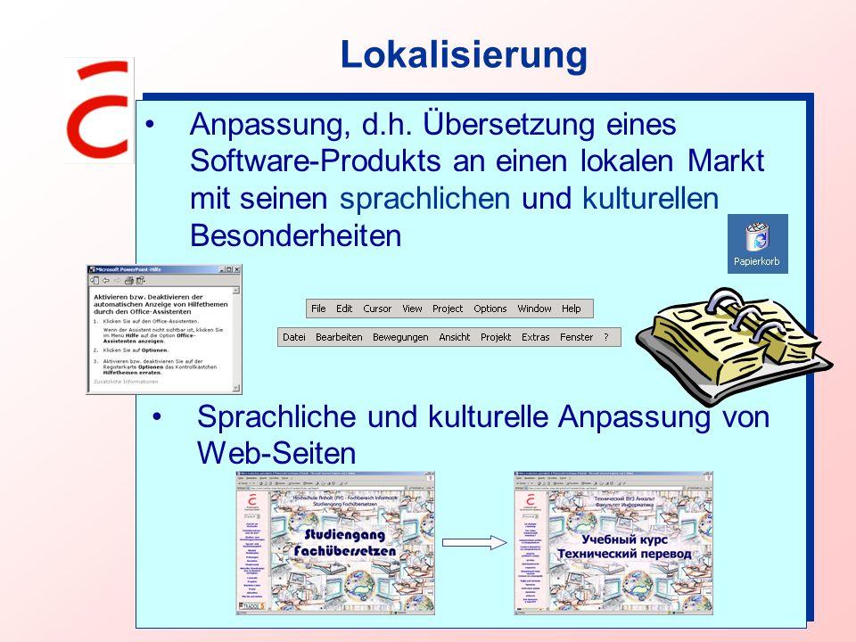 Lokalisierung Anpassung, d.h. Übersetzung eines Software-Produkts an einen lokalen Markt mit seinen sprachlichen und kulturellen Besonderheiten Sprach