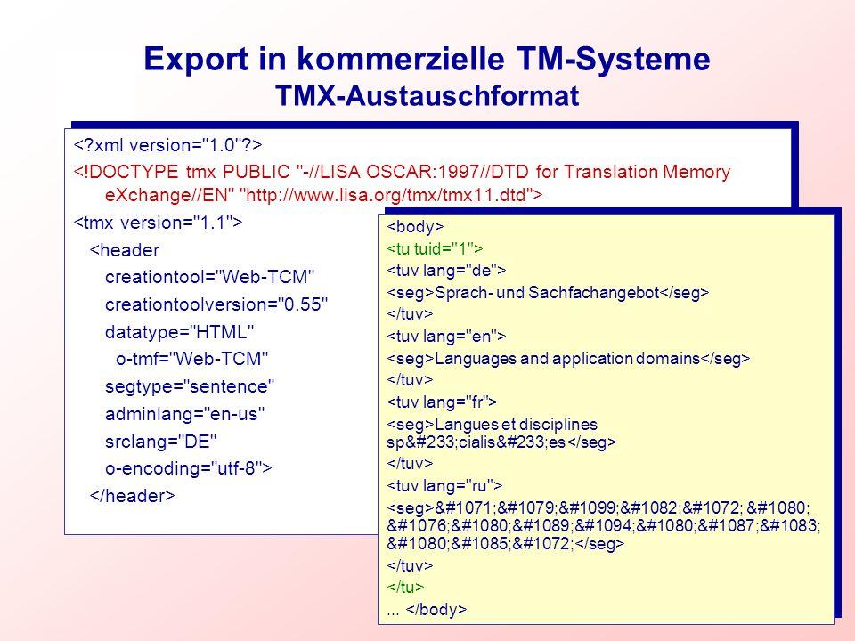 Export in kommerzielle TM-Systeme TMX-Austauschformat <header creationtool=
