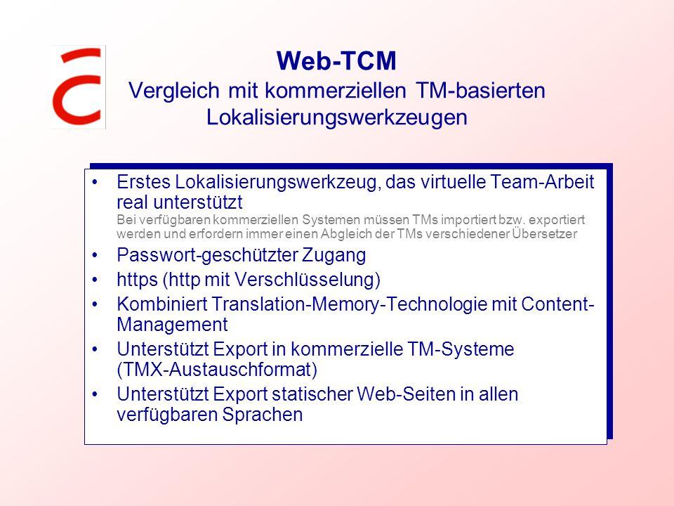 Web-TCM Vergleich mit kommerziellen TM-basierten Lokalisierungswerkzeugen Erstes Lokalisierungswerkzeug, das virtuelle Team-Arbeit real unterstützt Be