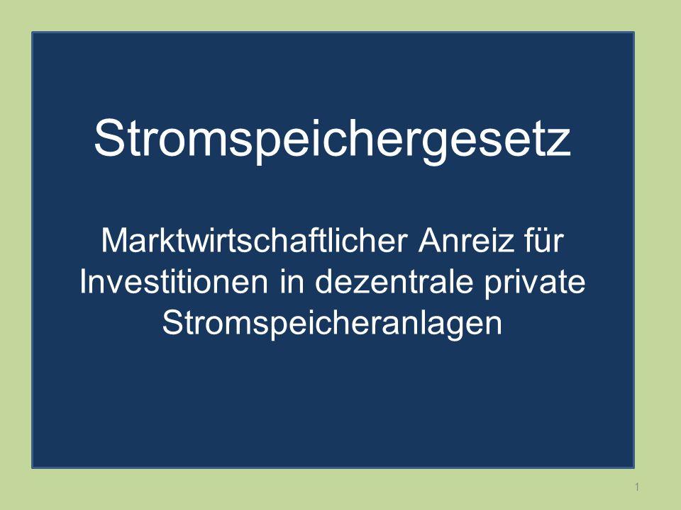 1 Stromspeichergesetz Marktwirtschaftlicher Anreiz für Investitionen in dezentrale private Stromspeicheranlagen