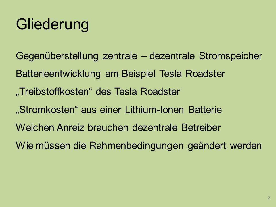 2 Gliederung Gegenüberstellung zentrale – dezentrale Stromspeicher Batterieentwicklung am Beispiel Tesla Roadster Treibstoffkosten des Tesla Roadster