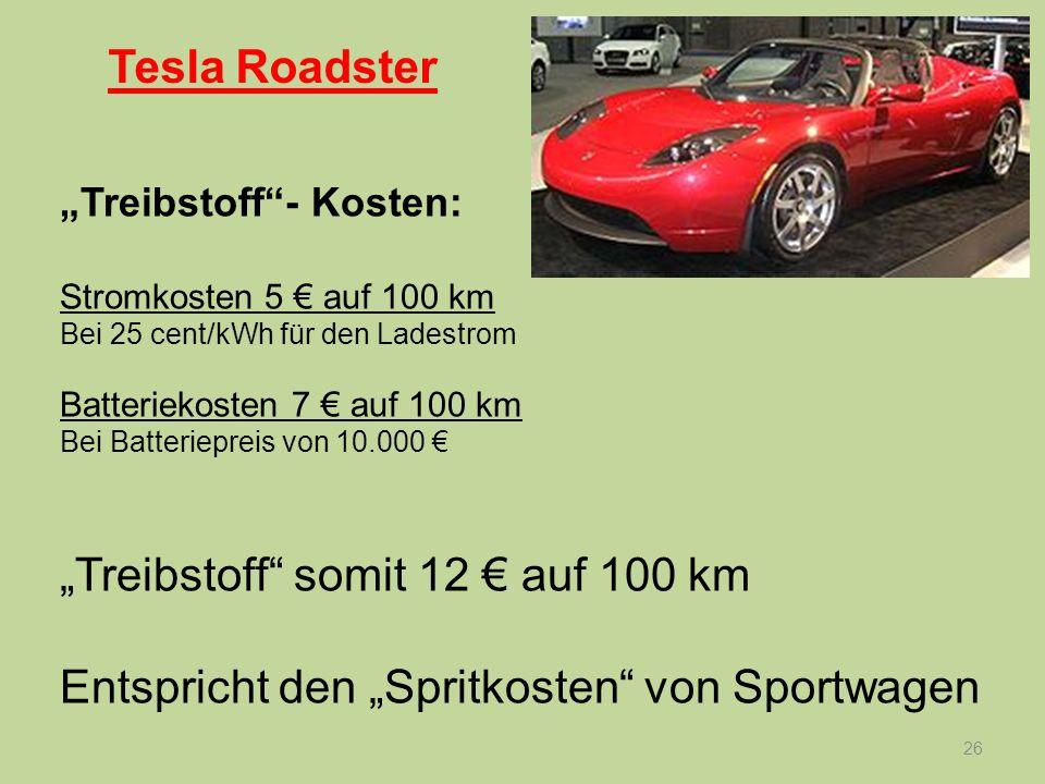 26 Treibstoff- Kosten: Stromkosten 5 auf 100 km Bei 25 cent/kWh für den Ladestrom Batteriekosten 7 auf 100 km Bei Batteriepreis von 10.000 Treibstoff