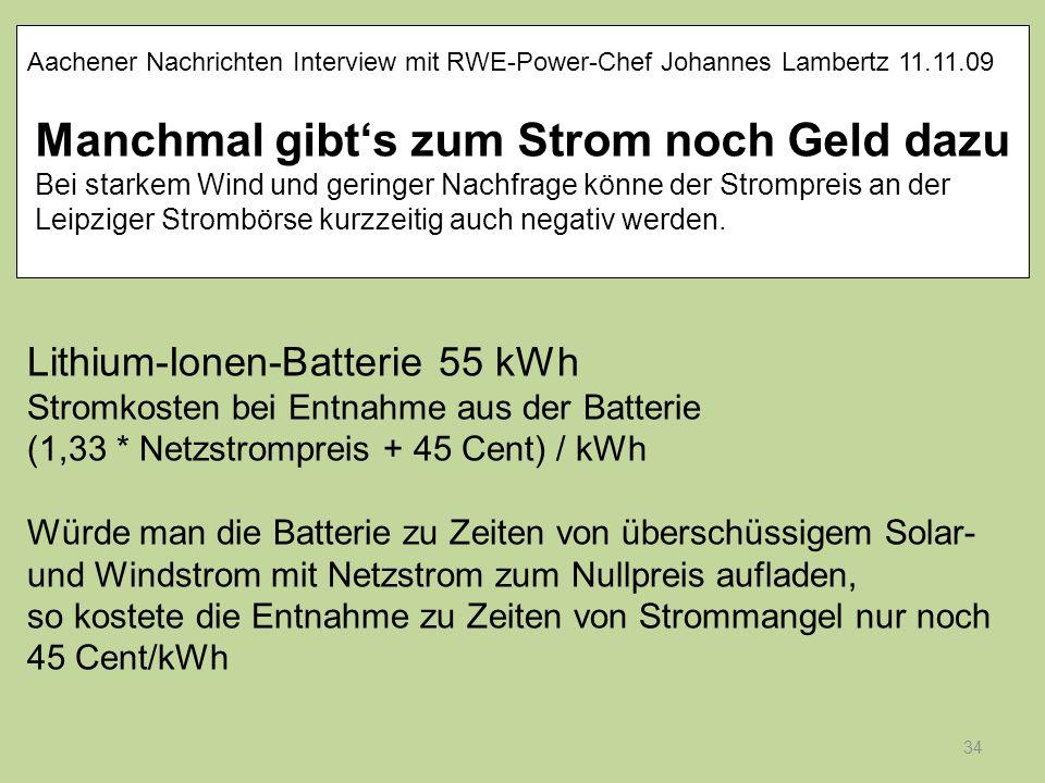 34 Lithium-Ionen-Batterie 55 kWh Stromkosten bei Entnahme aus der Batterie (1,33 * Netzstrompreis + 45 Cent) / kWh Würde man die Batterie zu Zeiten vo