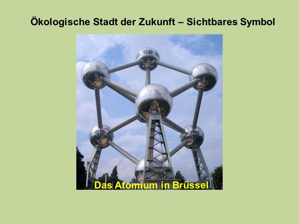 Ökologische Stadt der Zukunft – Sichtbares Symbol Das Atomium in Brüssel
