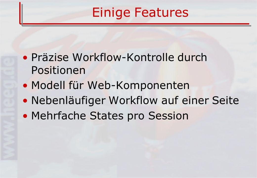Einige Features Präzise Workflow-Kontrolle durch Positionen Modell für Web-Komponenten Nebenläufiger Workflow auf einer Seite Mehrfache States pro Session
