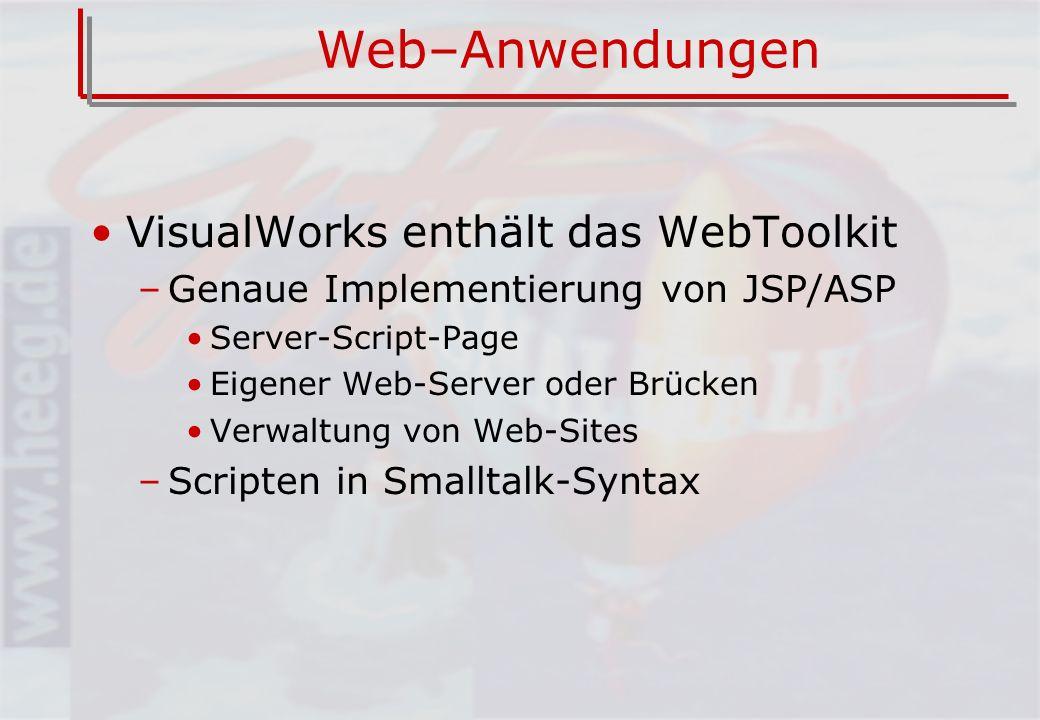 Web–Anwendungen Web-Anwendung aus Smalltalk-Sicht primitive Neandertal-Technologie –Ausgabe: HTML-Strings für Werte –Eingabe: Dictionary von Strings –Zustandslos –Sehr einfacher Satz von Widgets (ST80 2.2, ca.