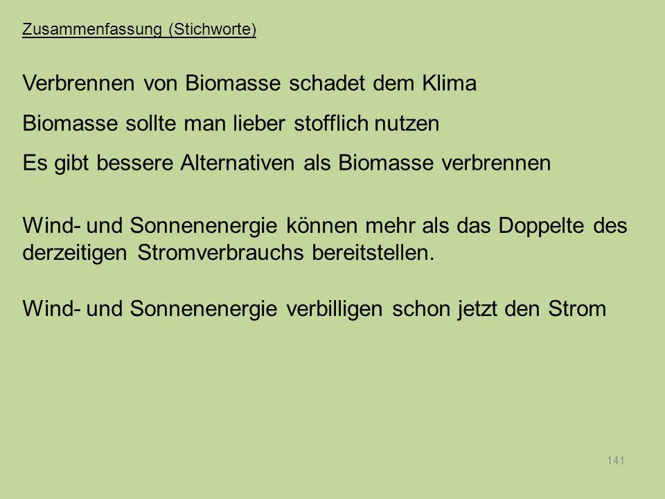 141 Verbrennen von Biomasse schadet dem Klima Biomasse sollte man lieber stofflich nutzen Es gibt bessere Alternativen als Biomasse verbrennen Wind- u