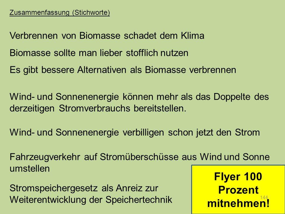Flyer 100 Prozent mitnehmen! 144 Verbrennen von Biomasse schadet dem Klima Biomasse sollte man lieber stofflich nutzen Es gibt bessere Alternativen al